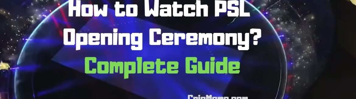 How to Watch PSL Opening Ceremony Live - Complete Guide